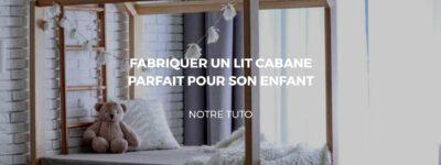 Fabriquer un lit cabane en suivant notre tutoriel